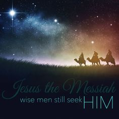 Jesus the Messiah.wise men still seek Him.