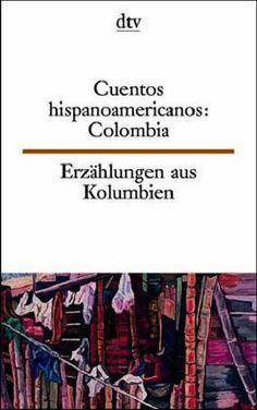 Erzählungen aus Spanisch Amerika: Kolumbien / Cuentos hispanoamericanos: Colombia. by Erna. Brandenberger, http://www.amazon.com/dp/3423093609/ref=cm_sw_r_pi_dp_doxftb0APVQ0VQZR