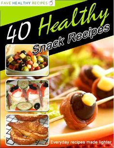 Enjoy The Ultimate List of Healthy Snacks: 40 Healthy Snack Recipes!
