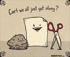 "Rock, paper, scissor...""Can't we all just get along?"""