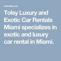 Tolsy Luxury and Exotic Car Rentals Miami specializes in exotic and luxury car rental in Miami.