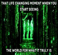 That life changing moment when you start seeing the world for what it truly is.  When you get closer and closer to knowing who you really are.