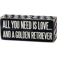 "Primitives By Kathy 6"" x 2.5"" Wood Wooden Box Sign ""All You Need Is Love...And A Golden Retriever"" Gift Item http://www.amazon.com/dp/B00NE2QARI/ref=cm_sw_r_pi_dp_zv4Bwb0VVQGKA"
