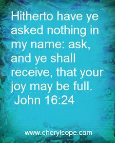 John 16:24 KJV...http://www.cherylcope.com/joy-quotes-and-scriptures-part-1
