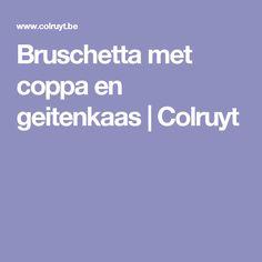 Bruschetta met coppa en geitenkaas | Colruyt