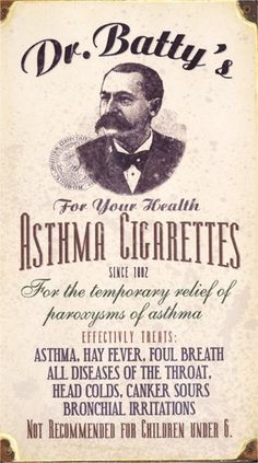 "Dr. Batty's Asthma Cigarettes-Cigarettes with unknown contents claimed to provide temporary relief of everything from asthma to colds, canker sores and bad breath. ""Not recommended for children under 6."""