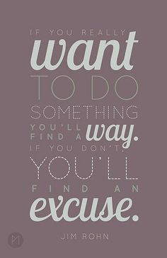 """If you really want to do something you'll find a way. If you don't, you'll find an excuse."" #quotes"