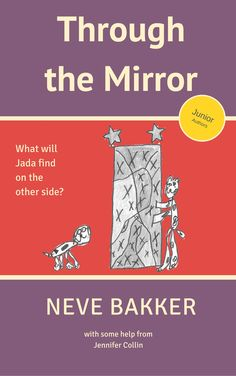 Through the Mirror by 6 year old Neve Bakker. For lovers of fantasy. Available soon from Duck Soup Press.