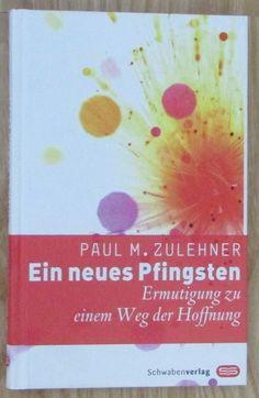 Ein neues Pfingsten * Ermutigung zu einem Weg der Hoffnung * Paul Zulehner 2008
