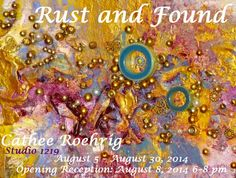 "Cathee's ""Rust & Found"" art show at Port Huron's Studio 1219's gallery.  Please come to the reception on August 8th, 2014, if you are in the area."