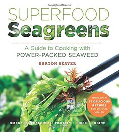 Superfood Seagreens: A Guide to Cooking with Power-packed Seaweed (Superfoods for Life) by Barton Seaver