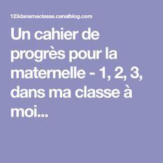 Un cahier de progrès pour la maternelle - 1, 2, 3, dans ma classe à moi...