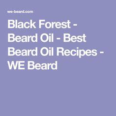 Black Forest - Beard Oil - Best Beard Oil Recipes - WE Beard