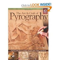 The Art & Craft of Pyrography: Drawing with Fire on Leather, Gourds, Cloth, Paper, and Wood
