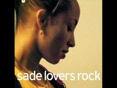 10. Sade - Lover's Rock......Your the one I swing to in a storm..........