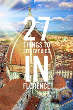 27 Things To See, Eat And Do On a Long Weekend in Florence