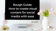 Rough Guide: How to create visual content for social media with ease