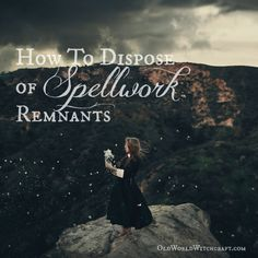 Spell Remnants: 15 Ways to Properly Dispose Of Spellwork Remains - Pinned by The Mystic's Emporium on Etsy