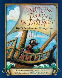 Not One Damsel in Distress: World Folktales for Strong Girls--collected and told by Jane Yolen