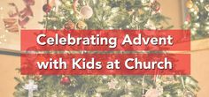 Regardless of how your church chooses to publicly celebrate Advent, you may want to observe this occasion in your kids ministry...Here are four simple ideas to use with kids at church: