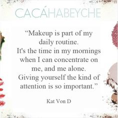 """""""Maquiagem é parte da minha rotina diária. É o momento em minhas manhãs quando eu posso me concentrar em mim, e sozinha. Dar a si mesma esse tipo de atenção é muito importante."""" Kat Von D  https://instagram.com/p/zcsnQXCMJh/?modal=true"""