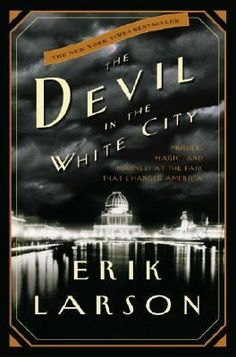 """The Devil in the White City""--This non-fiction gem about a serial killer in early 20th century Chicago is recommended by Marilyn in Reference."