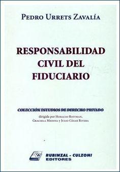 """Responsabilidad civil del fiduciario, 1ª ed. Urrets Zavalía, Pedro. Rubinzal, 2002. 112 paginas.Disponible en: CCSS y Humanidades, frente edif. """"A"""""""