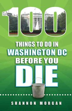 100 Things to Do in Washington Dc Before You Die