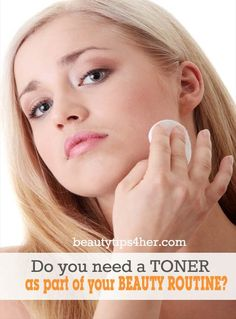 Do You Need A Toner As Part Of Your Beauty Routine? | Beauty and MakeUp Tips