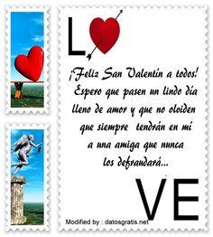 los mejores mensajes y tarjetas del dia del amor y la amistad,descargar bonitas dedicatorias del dia del amor y la amistad: http://www.datosgratis.net/saludos-de-san-valentin-para-mis-amigos/