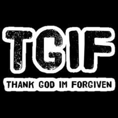 TGIF - A Christian Acronym on Courageous Christian Father is about Acronyms, Forgiveness, God.