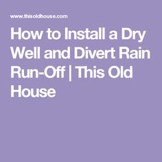 How to Install a Dry Well and Divert Rain Run-Off | This Old House
