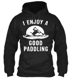 I Enjoy A Good Paddling