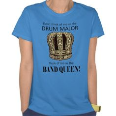 """Drum Major Queen Tee Shirts, """"Don't think of me as the drum major. Think of me as the BAND QUEEN!"""""""
