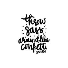 throw #sass around like #confetti #quote