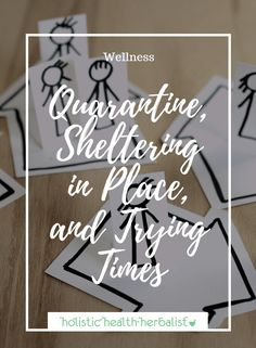 Quarantine, Sheltering in Place, and Trying Times – What I'm Doing - Holistic Health Herbalist