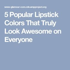 5 Popular Lipstick Colors That Truly Look Awesome on Everyone
