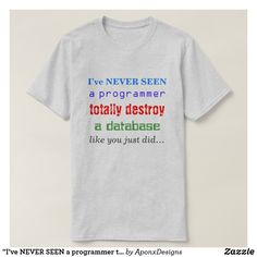 "Shop ""I've NEVER SEEN a programmer totally destroy."" T-Shirt created by AponxDesigns. Destroyed T Shirt, Slammed, Cool Gifts, Never, Shirt Designs, Mens Tops, Diy Funny, Ash, Tennis"