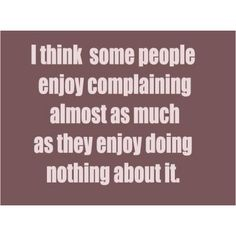 sayings about complaining | Complaining | Quotes and Funny Words.