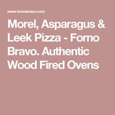 Morel, Asparagus & Leek Pizza - Forno Bravo. Authentic Wood Fired Ovens