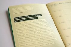 University of North Texas Experience Passport This activity book for design students at the University of North Texas not only helps undergrads explore design sans computer, but also shows the program's prowess in the field. Quite a sweet companion to classroom education that would expand the horizons of any designer looking to learn.