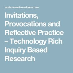 Invitations, Provocations and Reflective Practice – Technology Rich Inquiry Based Research Inquiry Based Learning, Early Learning, Kids Learning, How Does Learning Happen, Reflective Practice, Learning Spaces, Learning Through Play, Early Childhood Education, Professional Development