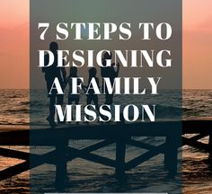 Easy 7 step process to design a family mission