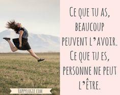 Citation en français - Ce que tu as, beaucoup peuvent l'avoir. Ce que tu es, personne ne peut l'être - Être soi-même, se réaliser, être naturelle