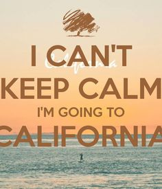 I CAN'T KEEP CALM I'M GOING TO CALIFORNIA - KEEP CALM AND CARRY ON Image Generator - brought to you by the Ministry of Information