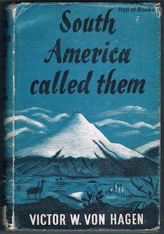 South America Called Them, Victor W. Von Hagen