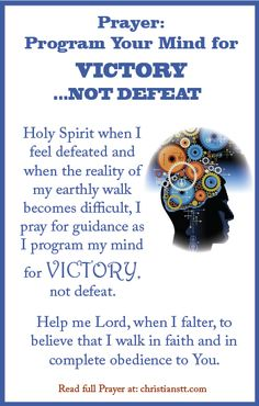 Holy Spirit when I feel defeated and when the reality of my earthly walk becomes difficult, I pray for guidance as program my mind for victory, not defeat.