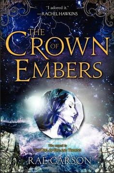 The Crown of Embers by Rae Carson Fire and Thorns # 2 Genres: Young Adult Fantasy