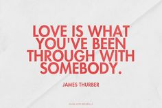 Love is what you've been through with somebody. - James...  #powerful #quotes #inspirational #words