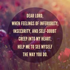 Dear Lord, help me to see myself the way You do.